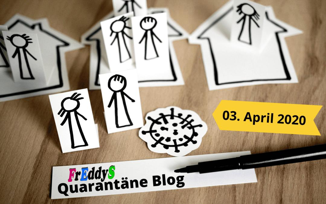 FrEddyS Quarantäne Blog vom 03.04.2020