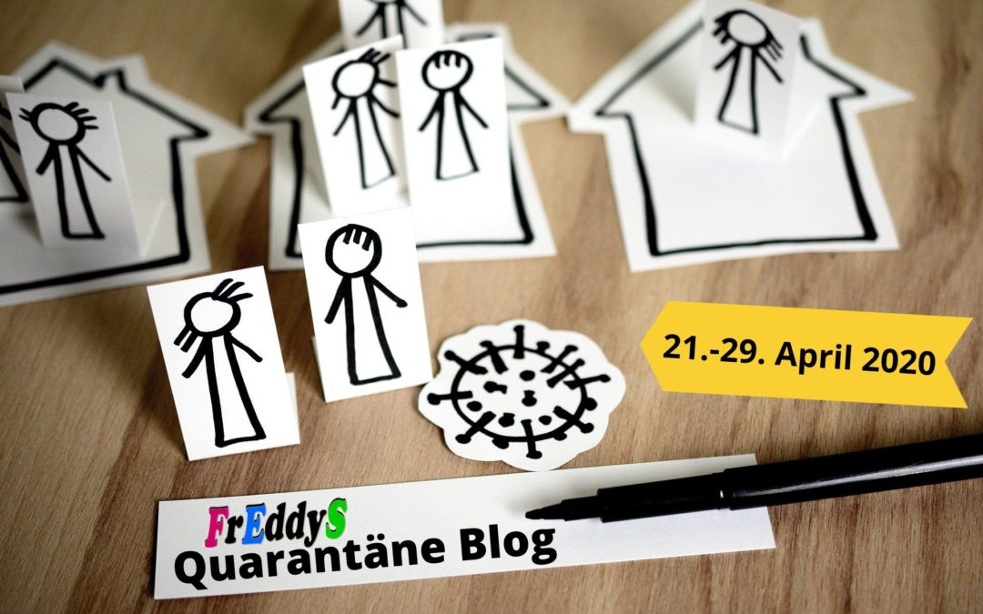 FrEddyS Quarantäne Blog vom 21.-29.04.2020